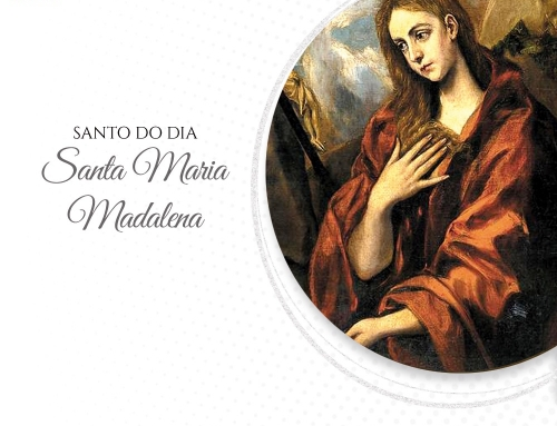 Santo do dia – S. MARIA MADALENA, DISCÍPULA DO SENHOR